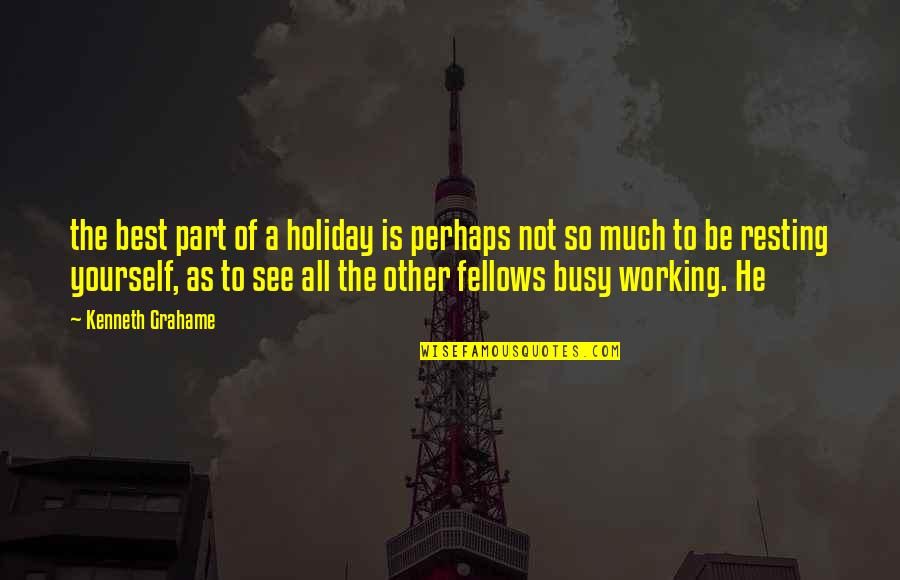 Busy As A Quotes By Kenneth Grahame: the best part of a holiday is perhaps