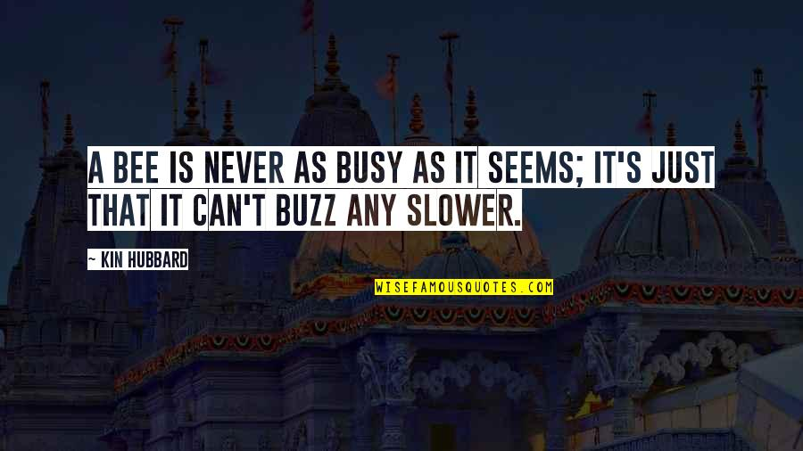 Busy As A Quotes By Kin Hubbard: A bee is never as busy as it