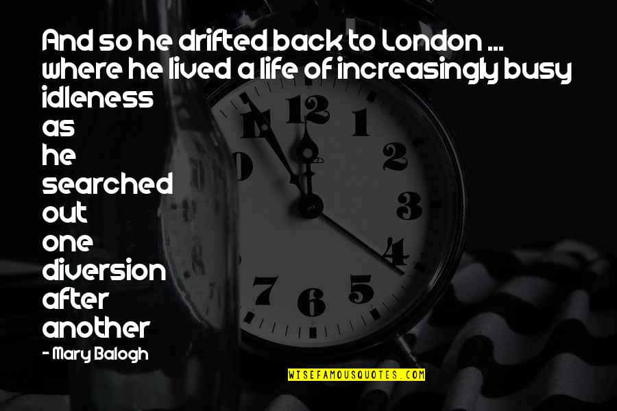 Busy As A Quotes By Mary Balogh: And so he drifted back to London ...