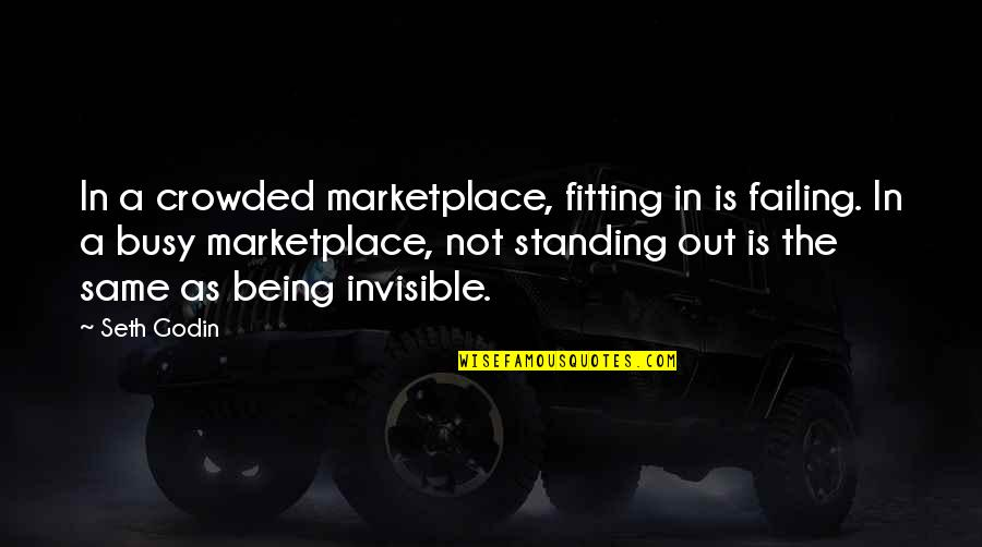 Busy As A Quotes By Seth Godin: In a crowded marketplace, fitting in is failing.