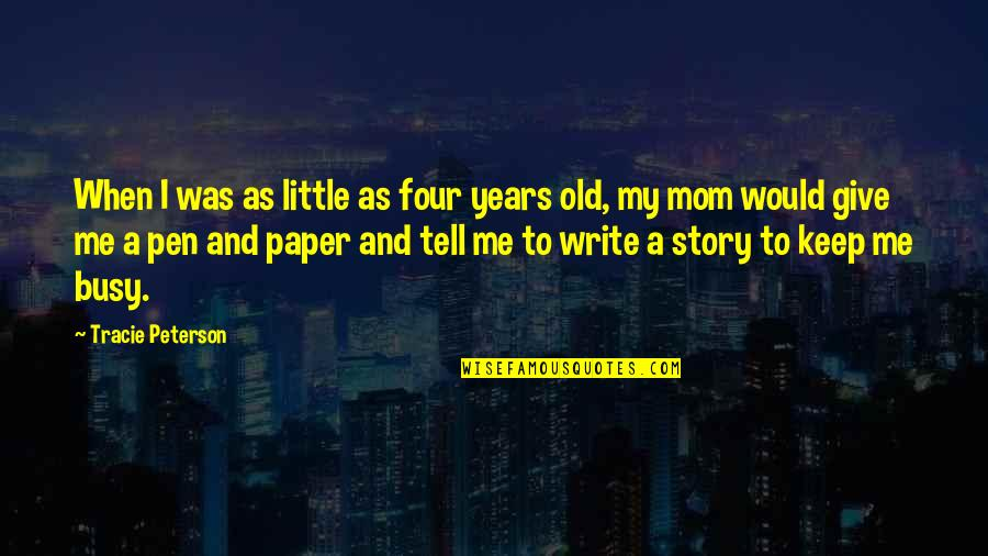 Busy As A Quotes By Tracie Peterson: When I was as little as four years