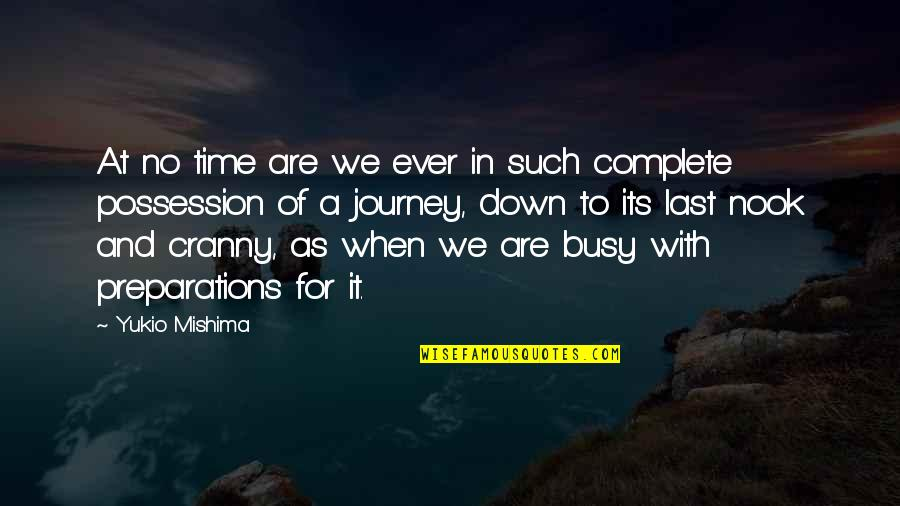 Busy As A Quotes By Yukio Mishima: At no time are we ever in such