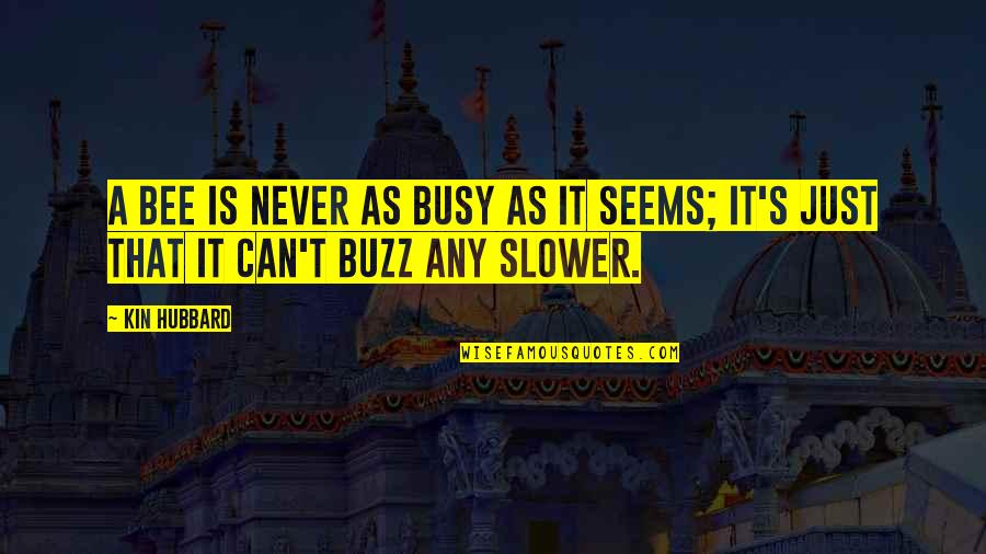 Busy Bee Quotes By Kin Hubbard: A bee is never as busy as it