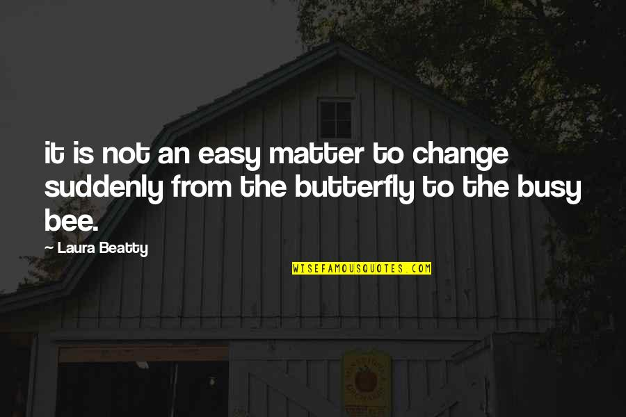 Busy Bee Quotes By Laura Beatty: it is not an easy matter to change