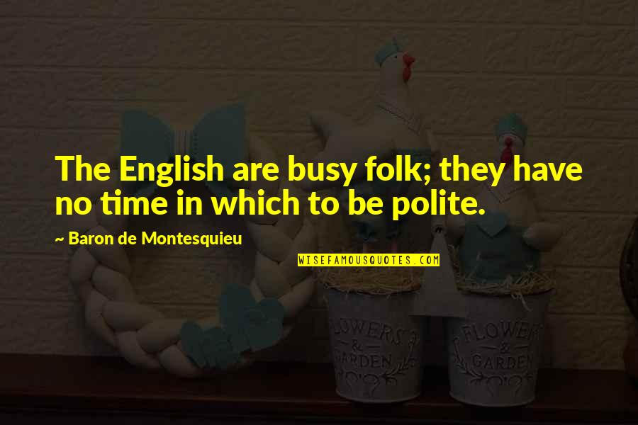 Busy No Time Quotes By Baron De Montesquieu: The English are busy folk; they have no