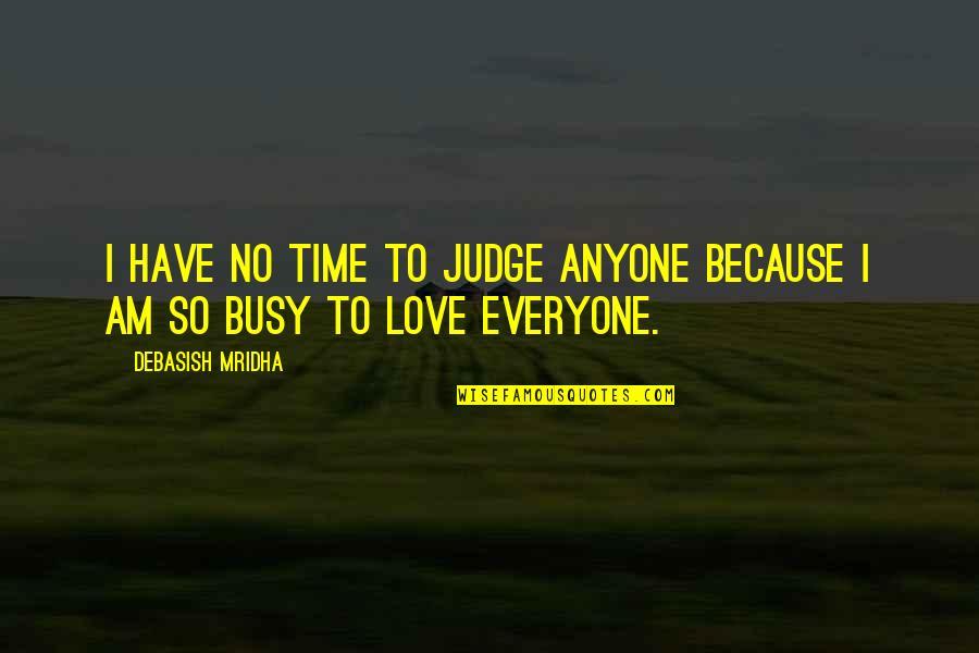 Busy No Time Quotes By Debasish Mridha: I have no time to judge anyone because
