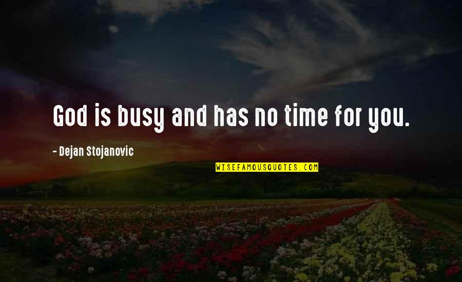 Busy No Time Quotes By Dejan Stojanovic: God is busy and has no time for