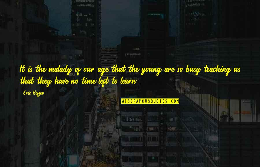 Busy No Time Quotes By Eric Hoffer: It is the malady of our age that