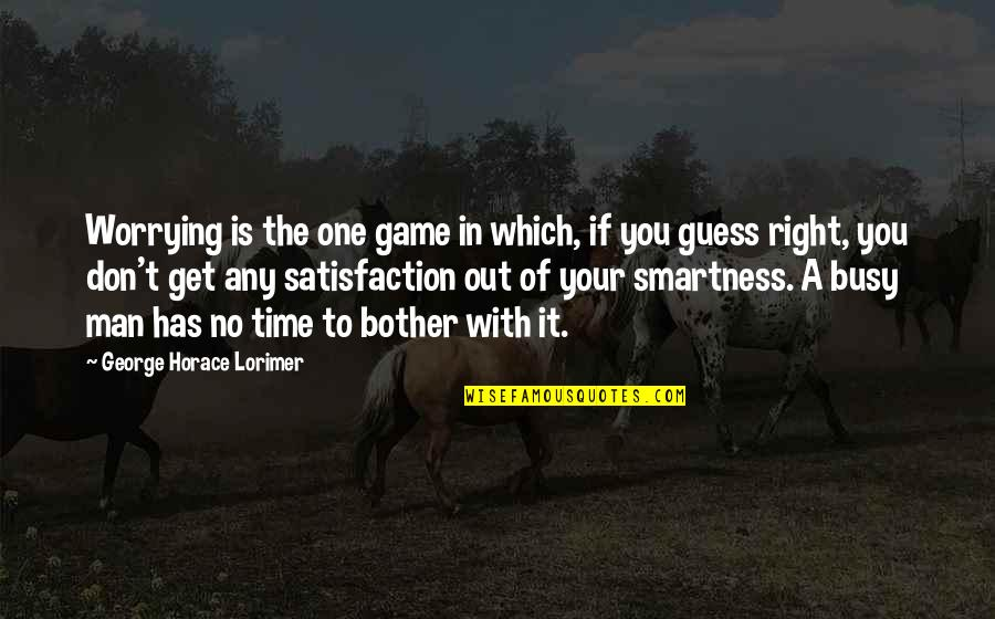 Busy No Time Quotes By George Horace Lorimer: Worrying is the one game in which, if