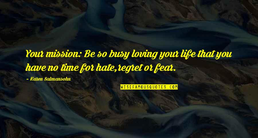 Busy No Time Quotes By Karen Salmansohn: Your mission: Be so busy loving your life