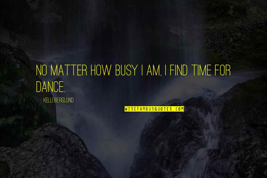 Busy No Time Quotes By Kelli Berglund: No matter how busy I am, I find