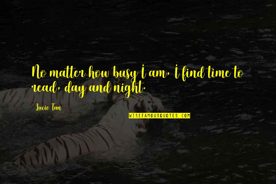 Busy No Time Quotes By Lucio Tan: No matter how busy I am, I find