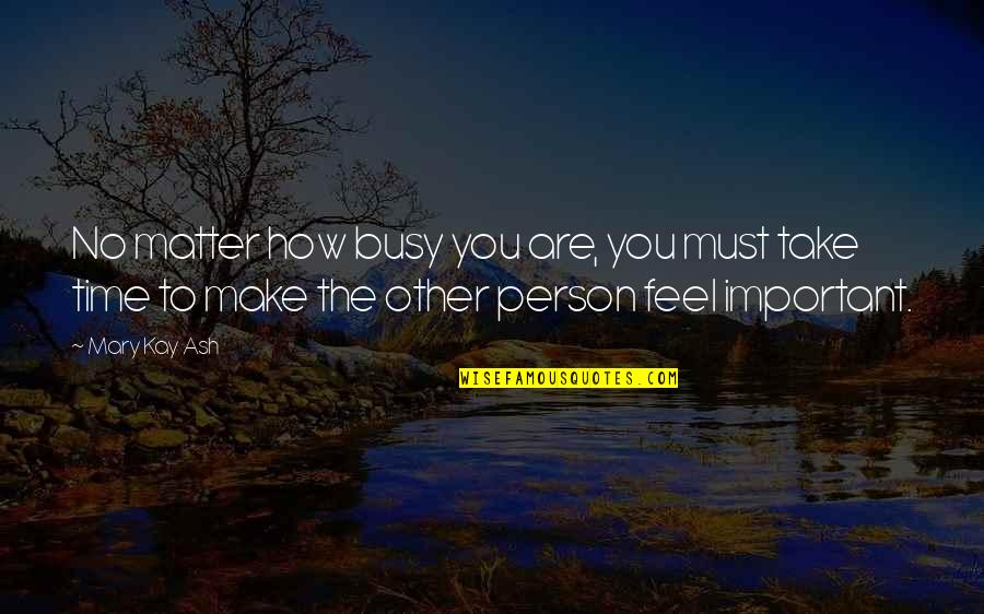 Busy No Time Quotes By Mary Kay Ash: No matter how busy you are, you must