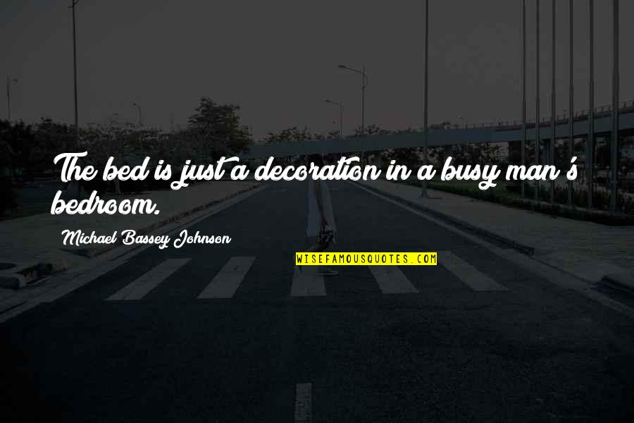 Busy No Time Quotes By Michael Bassey Johnson: The bed is just a decoration in a