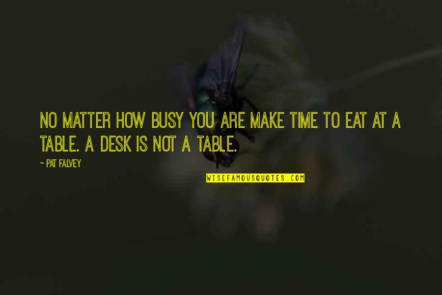 Busy No Time Quotes By Pat Falvey: No matter how busy you are make time