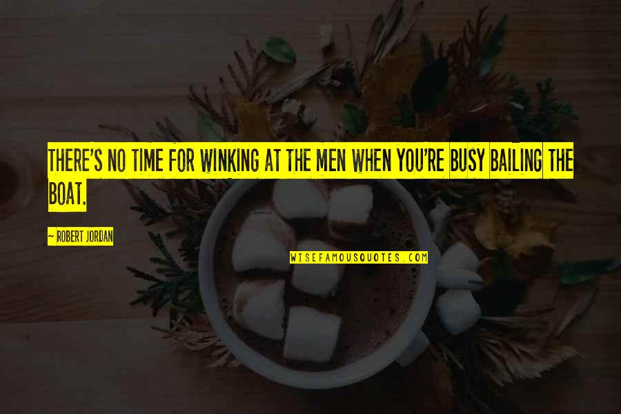 Busy No Time Quotes By Robert Jordan: There's no time for winking at the men