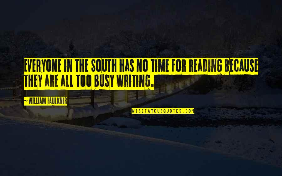 Busy No Time Quotes By William Faulkner: Everyone in the South has no time for