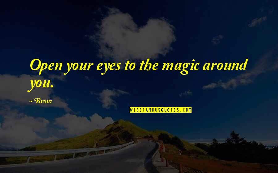Busy Signal Famous Quotes By Brom: Open your eyes to the magic around you.