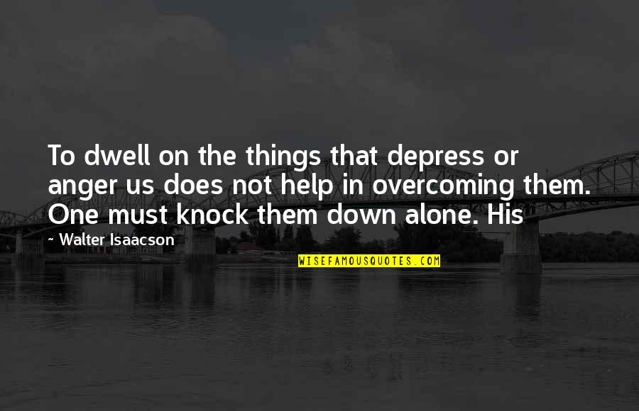 Busy Signal Famous Quotes By Walter Isaacson: To dwell on the things that depress or