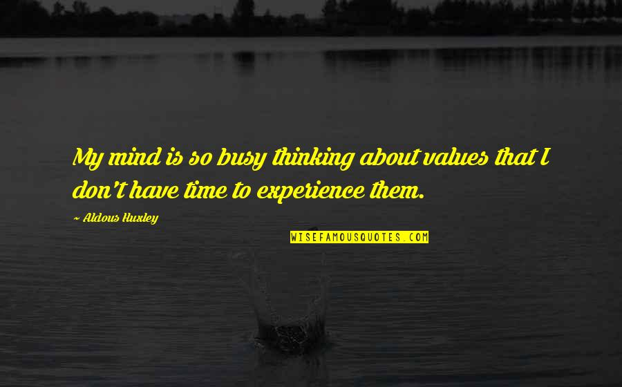 Busy Than A Quotes By Aldous Huxley: My mind is so busy thinking about values