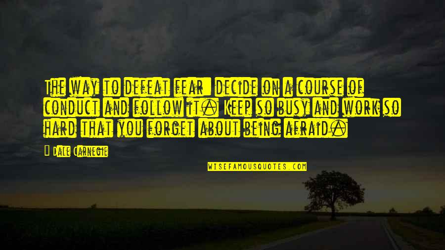 Busy Than A Quotes By Dale Carnegie: The way to defeat fear: decide on a