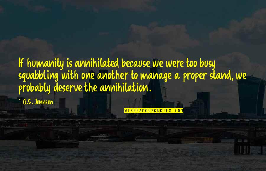 Busy Than A Quotes By G.S. Jennsen: If humanity is annihilated because we were too