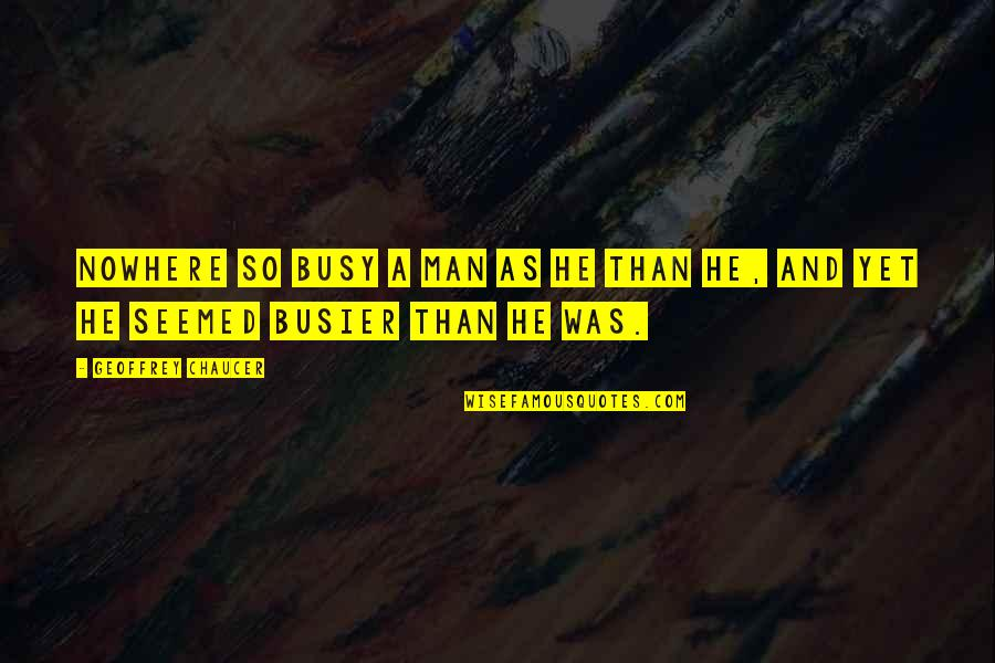 Busy Than A Quotes By Geoffrey Chaucer: Nowhere so busy a man as he than