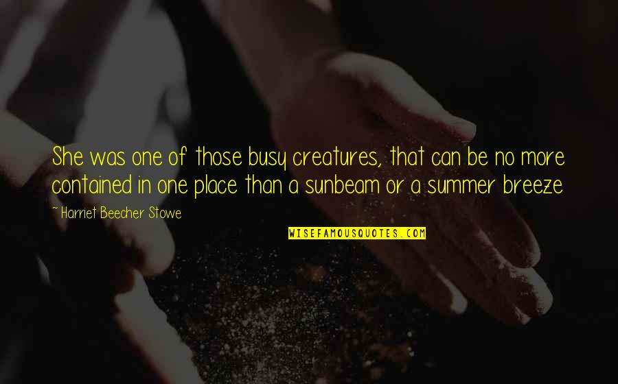 Busy Than A Quotes By Harriet Beecher Stowe: She was one of those busy creatures, that