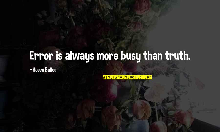 Busy Than A Quotes By Hosea Ballou: Error is always more busy than truth.