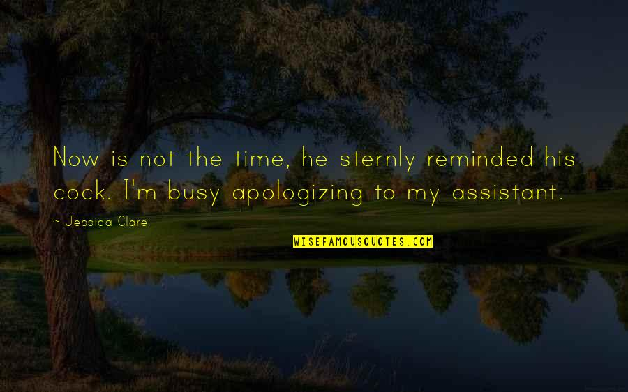 Busy Than A Quotes By Jessica Clare: Now is not the time, he sternly reminded