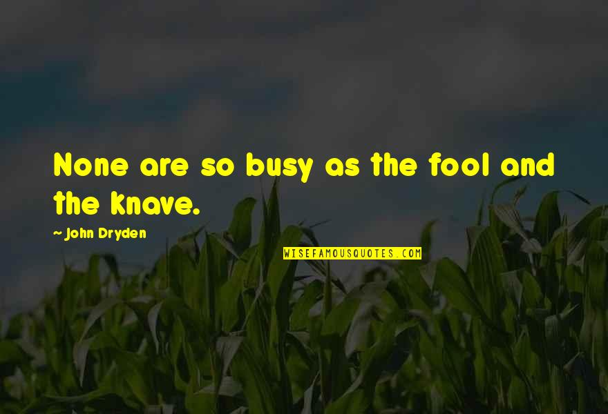 Busy Than A Quotes By John Dryden: None are so busy as the fool and