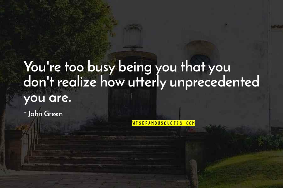 Busy Than A Quotes By John Green: You're too busy being you that you don't