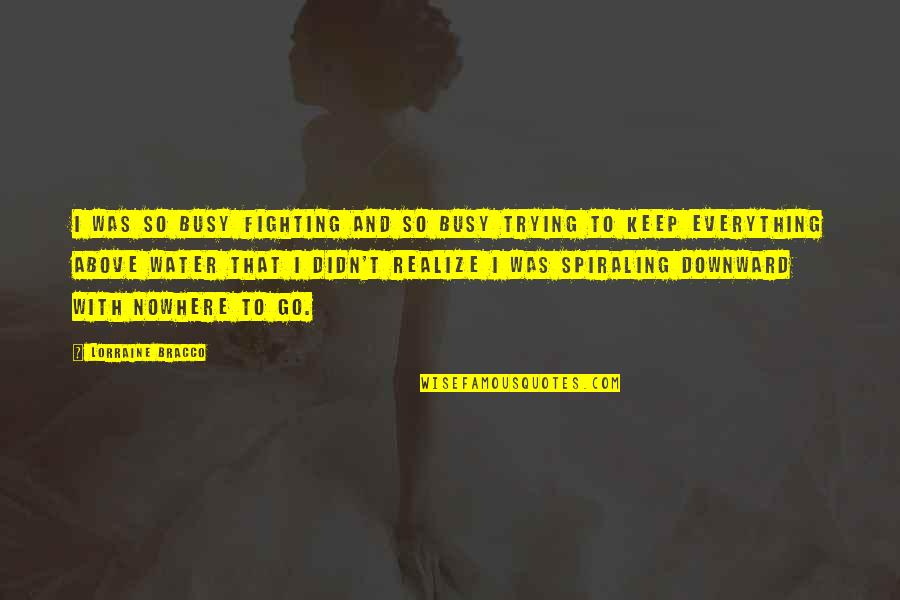 Busy Than A Quotes By Lorraine Bracco: I was so busy fighting and so busy