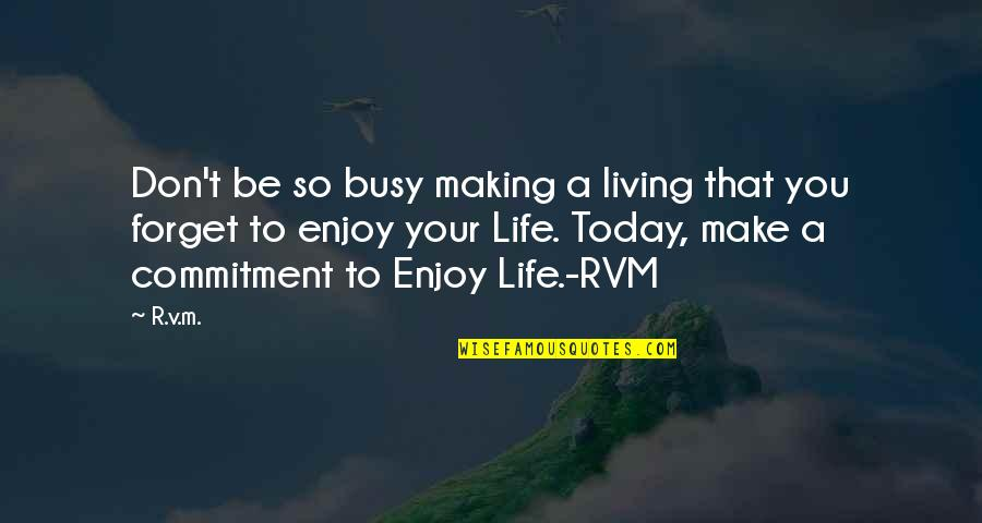 Busy Than A Quotes By R.v.m.: Don't be so busy making a living that