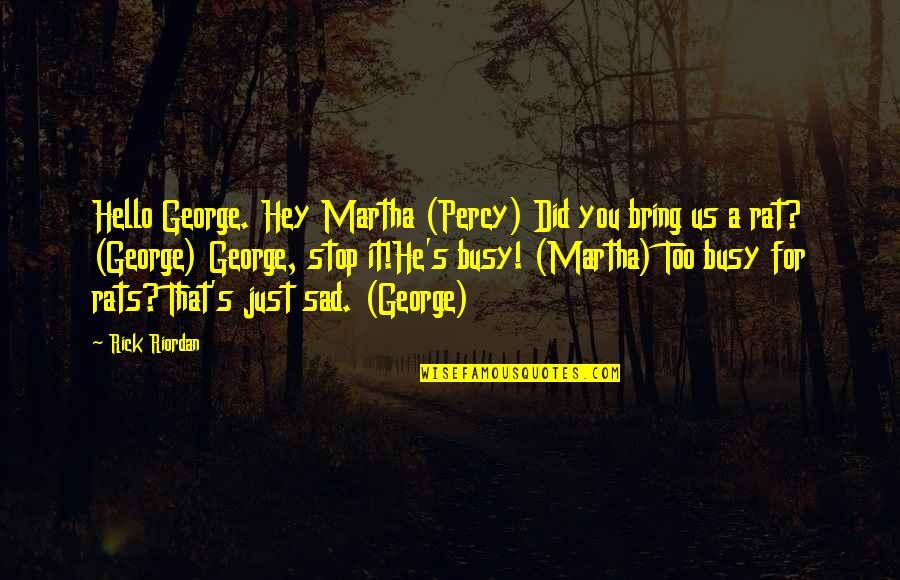 Busy Than A Quotes By Rick Riordan: Hello George. Hey Martha (Percy) Did you bring