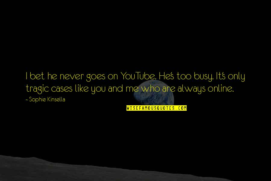 Busy Than A Quotes By Sophie Kinsella: I bet he never goes on YouTube. He's