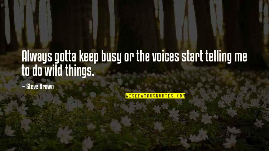 Busy Than A Quotes By Steve Brown: Always gotta keep busy or the voices start