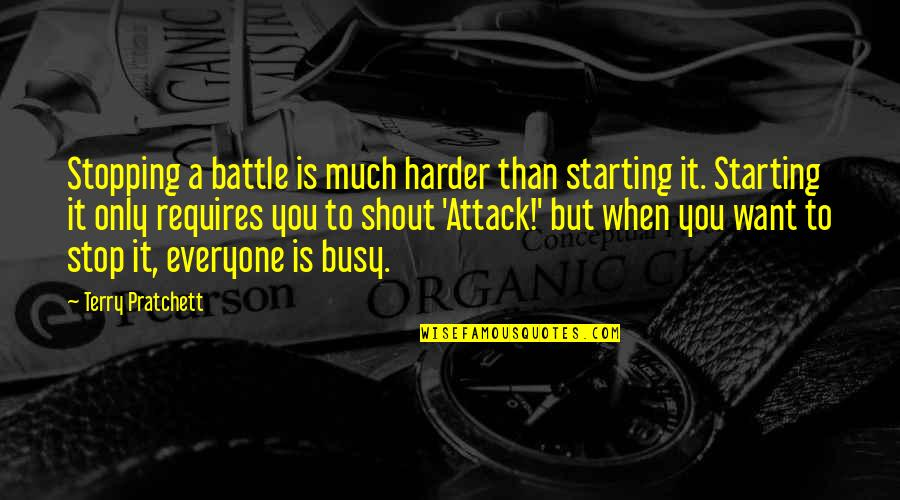 Busy Than A Quotes By Terry Pratchett: Stopping a battle is much harder than starting
