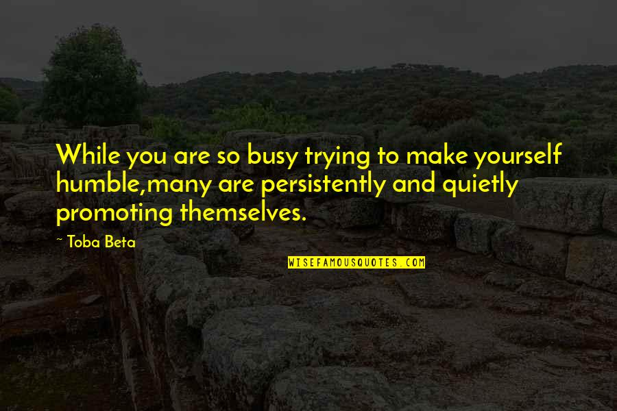 Busy Than A Quotes By Toba Beta: While you are so busy trying to make