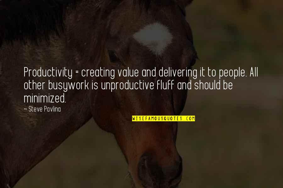 Busywork Quotes By Steve Pavlina: Productivity = creating value and delivering it to