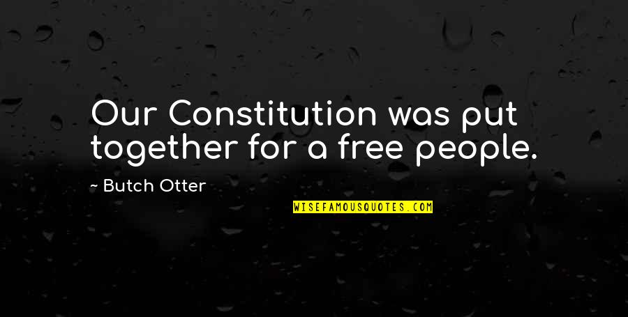 Butch Otter Quotes By Butch Otter: Our Constitution was put together for a free