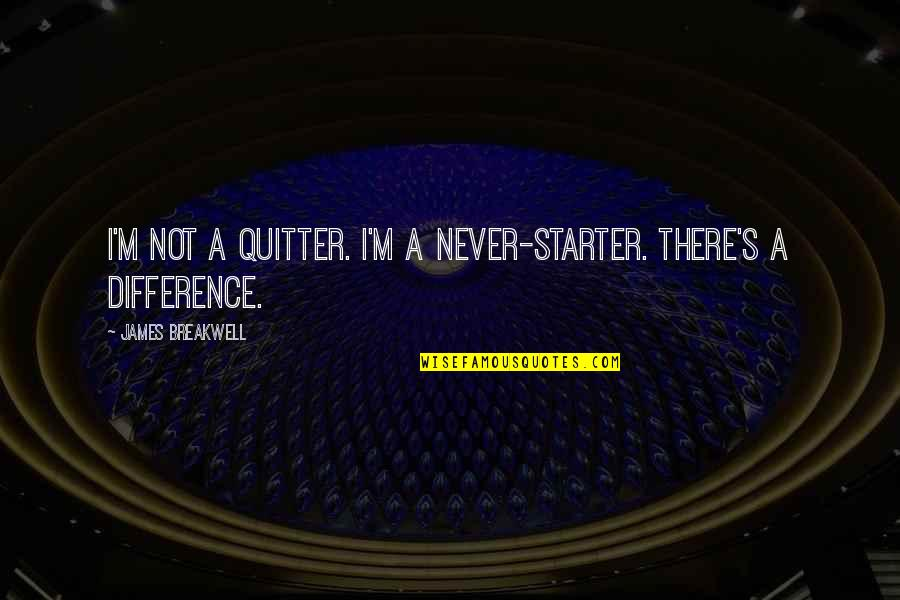 Butstirreth Quotes By James Breakwell: I'm not a quitter. I'm a never-starter. There's