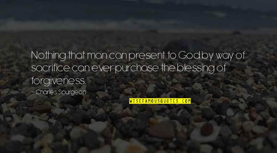 Butterfinger Love Quotes By Charles Spurgeon: Nothing that man can present to God by