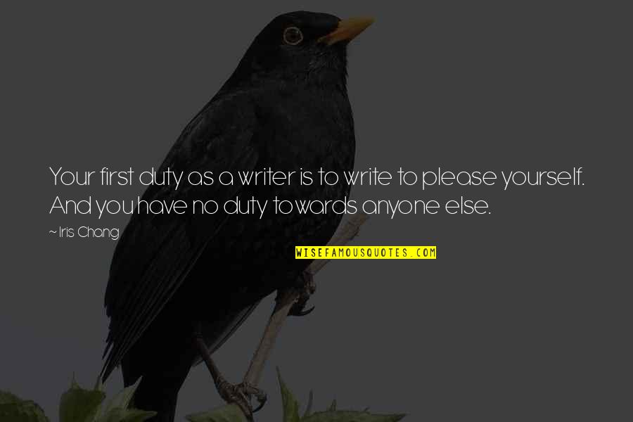 Butterfinger Love Quotes By Iris Chang: Your first duty as a writer is to