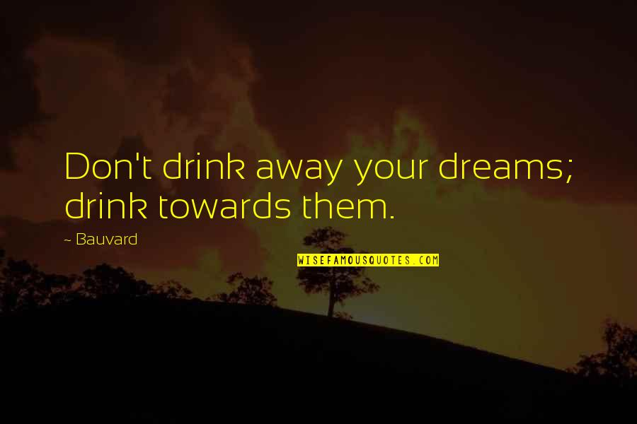 Butters Funniest Quotes By Bauvard: Don't drink away your dreams; drink towards them.