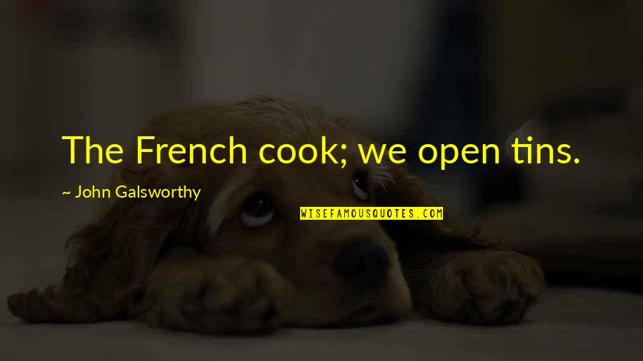 Butters Funniest Quotes By John Galsworthy: The French cook; we open tins.