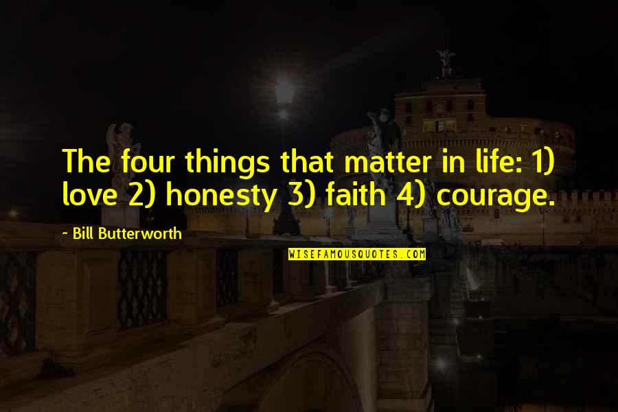 Butterworth Quotes By Bill Butterworth: The four things that matter in life: 1)