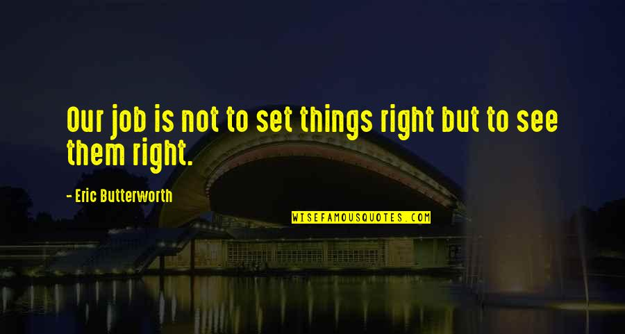Butterworth Quotes By Eric Butterworth: Our job is not to set things right