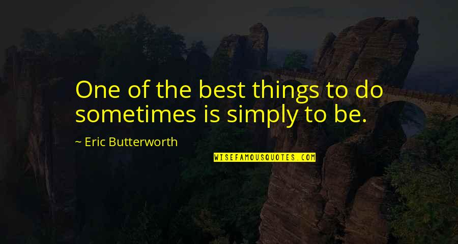 Butterworth Quotes By Eric Butterworth: One of the best things to do sometimes