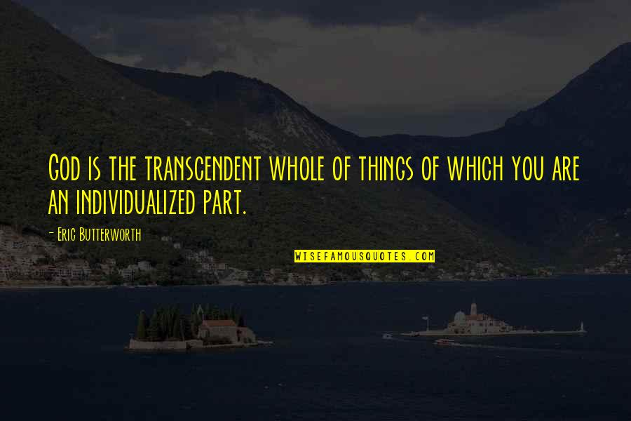 Butterworth Quotes By Eric Butterworth: God is the transcendent whole of things of
